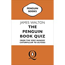 The Penguin Book Quiz: From The Very Hungry Caterpillar to Ulysses (English Edition)