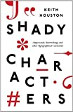 Shady Characters: Ampersands. Interrobangs and other Typographical Curiosities by Houston. Keith ( 2013 ) Hardcover