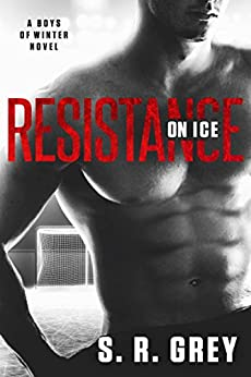 Resistance on Ice (Boys of Winter Book 2) by [Grey, S.R.]