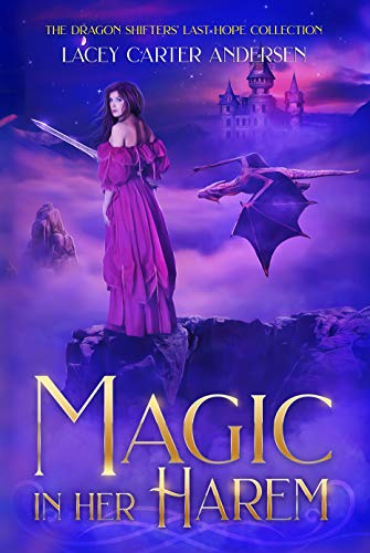 (Magic in Her Harem: A Fantasy Reverse Harem Romance (The Dragon Shifters' Last Hope Collection Book)