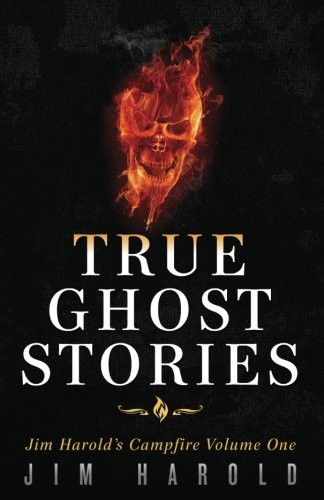 True Ghost Stories: Jim Harold's Campfire 1 (Volume 1)