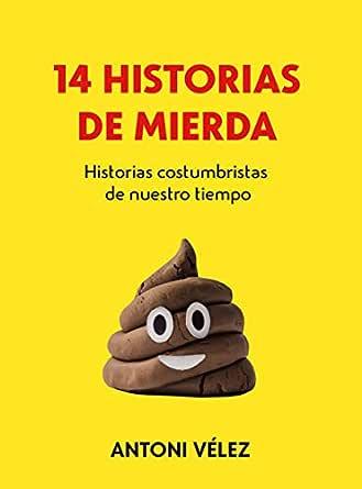 14 historias de mierda: Historias costumbristas de nuestro tiempo eBook: Vélez, Antoni: Amazon.es: Tienda Kindle