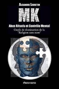 MK - Abus Rituels et Controle Mental par Alexandre Lebreton