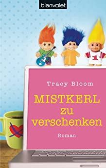 ebooks kindle mistkerl zu verschenken roman german edition tracy bloom. Black Bedroom Furniture Sets. Home Design Ideas