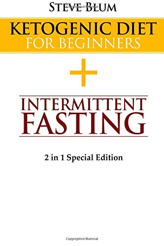 Download Ketogenic Cleanse: Combine Ketogenic Diet with Intermittent Fasting 2 in 1 Special Edition (Ultimate Weight Loss) (Volume 8) PDF