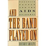 And the Band Played On : Politics, People and the AIDS Epidemic, Shilts, Randy, 0312009941