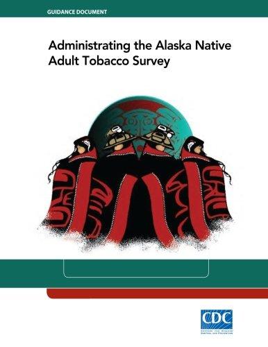 Administrating the Alaska Native Adult Tobacco Survey pdf