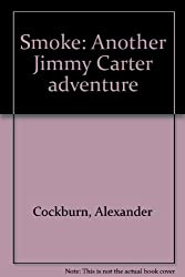 Smoke: Another Jimmy Carter adventure