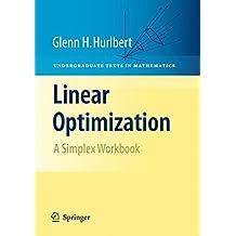 Linear Optimization: The Simplex Workbook
