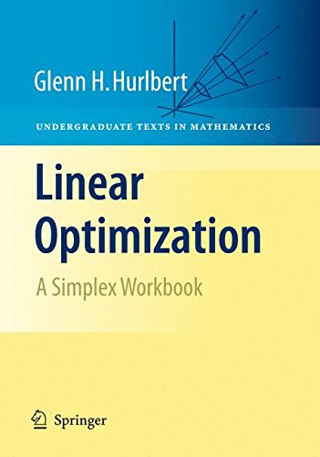 Linear Optimization: The Simplex Workbook (Undergraduate Texts in Mathematics)