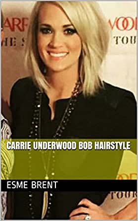 Carrie Underwood Bob Hairstyle (English Edition) eBook: Brent ...