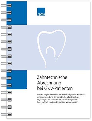 Zahntechnische Abrechnung bei GKV-Patienten: Vollständige und korrekte Abrechnung von Zahnersatz unter Anwendung der gesetzlichen ... Regel-/gleich- und andersartigen Versorgungen