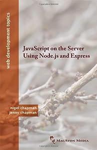 JavaScript on the Server Using Node.Js and Express (Web Development Topics)