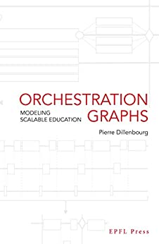 Orchestration Graphs: Modeling Scalable Education by [Dillenbourg, Pierre]