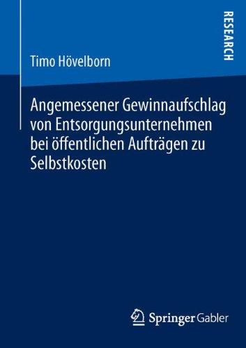 Angemessener Gewinnaufschlag Von Entsorgungsunternehmen Bei Offentlichen Auftragen Zu Selbstkosten (German Edition) Taschenbuch – 30. November 2013 Timo Hovelborn Springer Gabler 365801492X Betriebswirtschaft