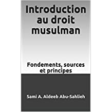 Introduction au droit musulman: Fondements, sources et principes (French Edition)