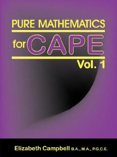 - Pure Mathematics for Cape Vol. 1