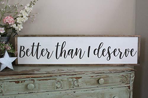 Better Than I Deserve Wall Art/Hand Painted Sign/Farmhouse Decor/Wall Decor/Home Decor/Modern Artwork/Large Framed Artwork