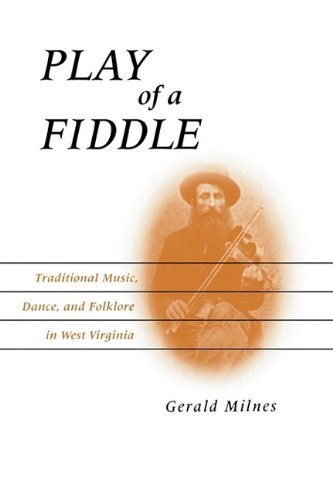 Play of a Fiddle: Traditional Music, Dance, and Folklore in West Virginia by Gerald Milnes (2009-11-11)