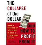 [(The Collapse of the Dollar and How to Profit from It: Make a Fortune by Investing in Gold and Other Hard Assets)] [by: James Turk]