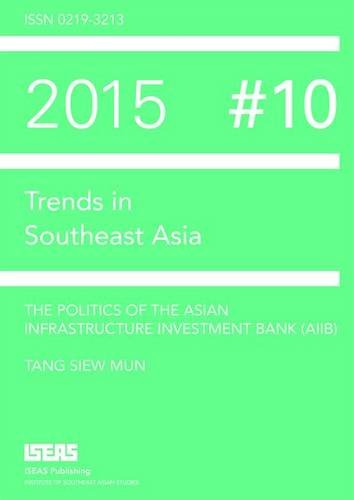 the-politics-of-the-asian-infrastructure-investment-bank-aiib-trends-in-southeast-asia