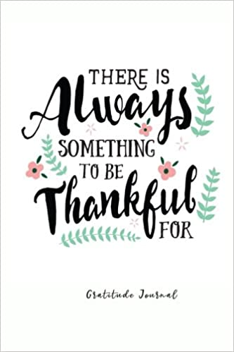 There is Always Something to be Thankful For: Large Print, Gratitude  Journal, Quotes and One Page a Day Journal: Press, Mobile: 9781976509018:  Amazon.com: Books