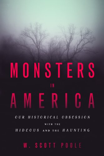 Monsters in America: Our Historical Obsession with the Hideous and the Haunting