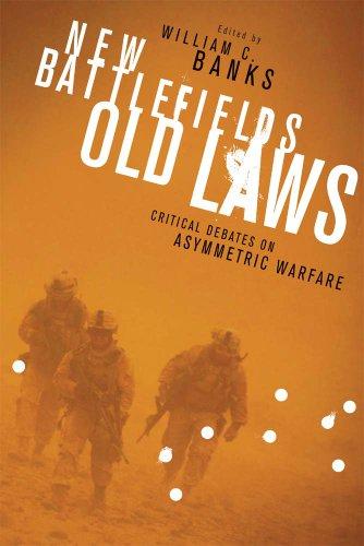 New Battlefields Old Laws  Critical Debates On Asymmetric Warfare  Columbia Studies In Terrorism And Irregular Warfare