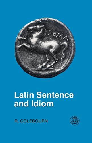 Latin Sentence and Idiom: A Composition Course (Latin Language) (English and Latin Edition)