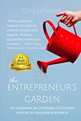 The Entrepreneur's Garden: The Nine Essential Relationships To Cultivate Your Wildly Successful Business Paperback