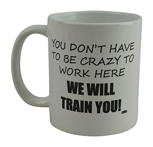 Rogue River Funny Coffee Mug You Dont Have To Be Crazy To Work Here We Will Train You Novelty Cup Great Gift Idea For Employee Boss Coworker