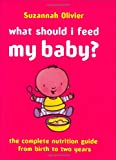 What Should I Feed My Baby?, Suzannah Olivier, 0297843540
