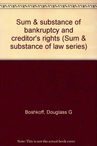 Sum & substance of bankruptcy and creditor's rights (Sum & substance of law series)