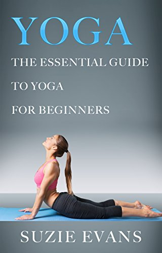 YOGA: The Essential Guide To Yoga For Beginners