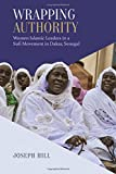 "Joseph Hill, ""Wrapping Authority: Women Islamic Leaders in a Sufi Movement in Dakar, Senegal"" (U Toronto Press, 2018)"