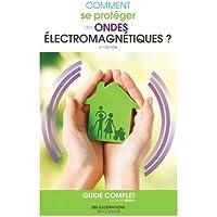 Comment se protéger des ondes électromagnétiques? guide complet - Edition 2019 enrichie