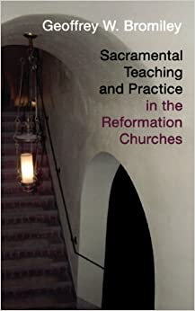 Book Sacramental Teaching and Practice in the Reformation Churches