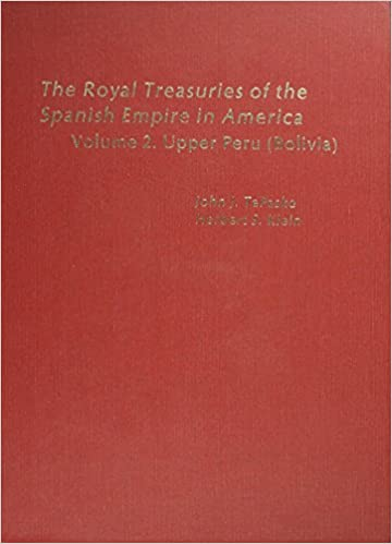 Book The Royal Treasuries of the Spanish Empire in America: Upper Peru Bolivia v. 2 Royal Treasuries of the Spanish Empire in America