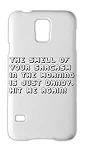 the smell of your sarcasm in the morning is just dandy. hit Samsung Galaxy S5 Plastic Case