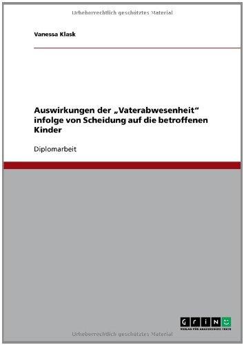 """Download Auswirkungen der """"Vaterabwesenheit"""" infolge von Scheidung auf die betroffenen Kinder (German Edition) Pdf"""