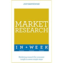 Market Research In A Week: Market Research In Seven Simple Steps (Teach Yourself)