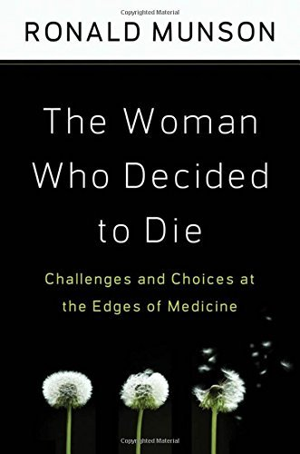 The Woman Who Decided to Die: Challenges and Choices at the Edges of Medicine by Ronald Munson (2009-03-27) - The Woman Who Decided To Die