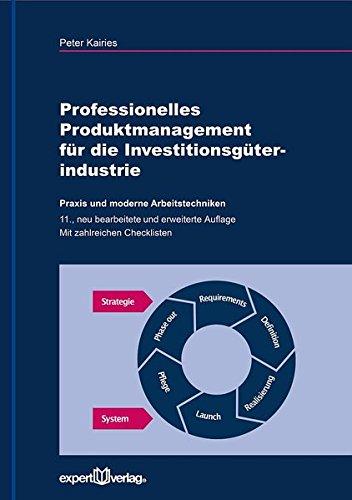 Professionelles Produktmanagement für die Investitionsgüterindustrie: Praxis und moderne Arbeitstechniken (Praxiswissen Wirtschaft)