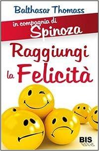 In compagnia di Spinoza. Raggiungere la felicità