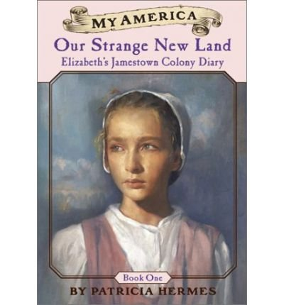 [ { ELIZABETH'S JAMESTOWN COLONY DIARIES: BOOK ONE: OUR STRANGE NEW LAND (MY AMERICA (PAPERBACK) #01) } ] by Hermes, Patricia (AUTHOR) May-01-2002 [ Paperback ] pdf