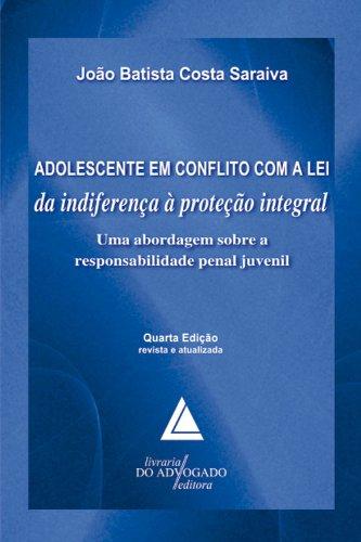 Adolescente Em Conflito Com A Lei Da Indiferença À Proteção Integral: Uma Abordagem sobre a Responsabilidade Penal Juvenil