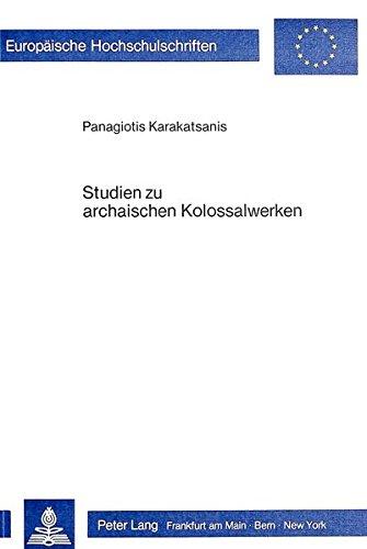 Studien zu archaischen Kolossalwerken (Europäische Hochschulschriften / European University Studies / Publications Universitaires Européennes) (German Edition)