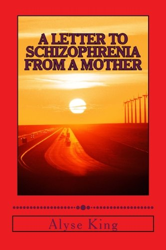 Download A Letter to Schizophrenia From A Mother: A Mother Recollects Her Children's Twenty-Two Year Journey with Mental Illness PDF
