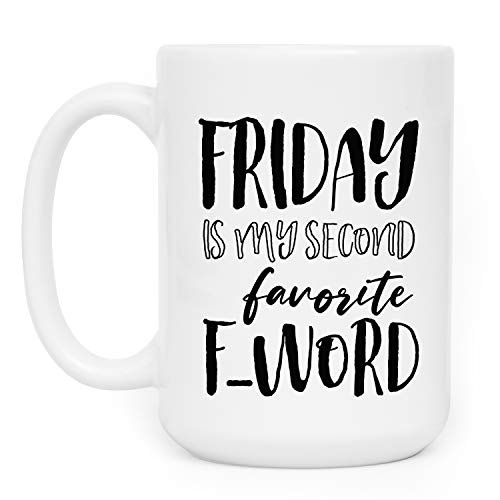 Funny Coffee Mug Friday is My Second Favorite F Word Funny Gift For Women BFF Men Coffee Mug Tea Cup Office Co-Workers Student Gifts | 15 oz