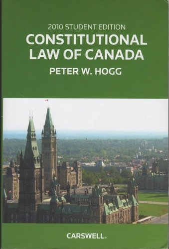 Constitutional Law of Canada 2010 (Peter Hogg Constitutional Law Of Canada Student Edition)
